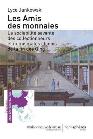 Les Amis des monnaies, la sociabilité savante des collectionneurs et numismates chinois de la fin des Qing