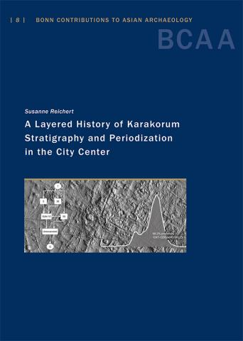 A Layered History of Karakorum. Stratigraphy and Periodization in the City Center. Bonn Contributions to Asian Archaeology Book Cover